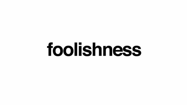 foolishness