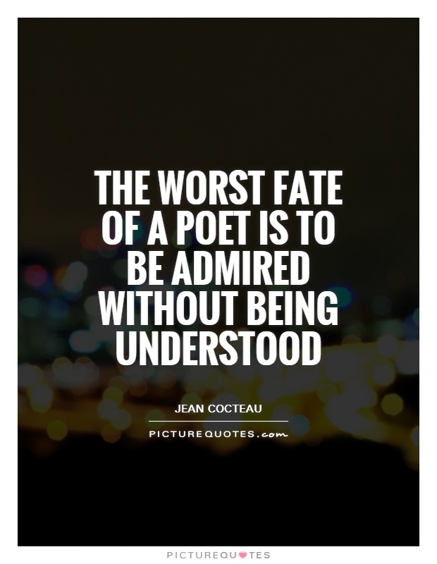 the-worst-fate-of-a-poet-is-to-be-admired-without-being-understood-quote-1