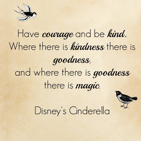 3313643-cinderella-2015-and-have-courage-be-kind-quote